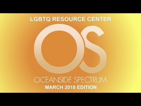 Oceanside Spectrum March 2018 Edition - LGBTQ Resource Center
