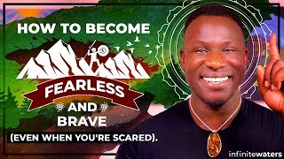 How to Become Fearless and Brave (Even When You're Really Scared)