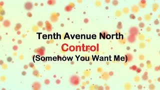 Control (Somehow You Want Me) - Tenth Avenue North [lyrics]