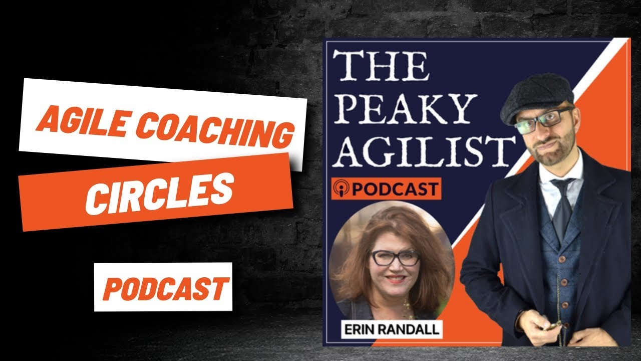 PEAKY AGILIST (Agile) Podcast: Erin Randall - Agile Coaching - Hosted by: Paddy Dhanda