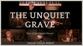 The Unquiet Grave – Star of the County Down