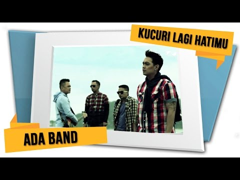 ADA Band - Kucuri Lagi Hatimu (Official Video)