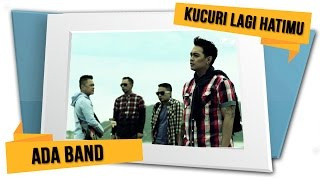 Video ADA Band - Kucuri Lagi Hatimu (Official Video) download MP3, 3GP, MP4, WEBM, AVI, FLV Desember 2017