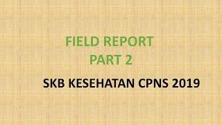 FIELD REPORT PART 2 - SKB KESEHATAN CPNS 2019