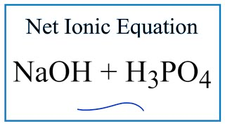 How to Write the Net Ionic Equation for NaOH + H3PO4  (Sodium hydroxide + Phosphoric acid)