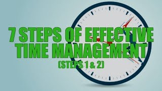 The 7 Steps of Effective Time Management (Steps 1 & 2)