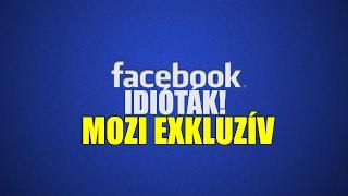 Facebook idióták | Mozi exkluzív (By:. Peti)
