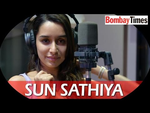 Sun Sathiya' was a challenging song for Shraddha Kapoor