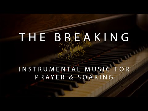 The Breaking  Instrumental Prayer, Worship, & Soaking Music