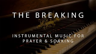 The Breaking - Instrumental Prayer, Worship, & Soaking Music