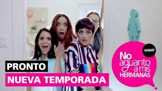 TERCERA TEMPORADA de No Aguanto a Mis Hermanas - Mira el trailer aquí!