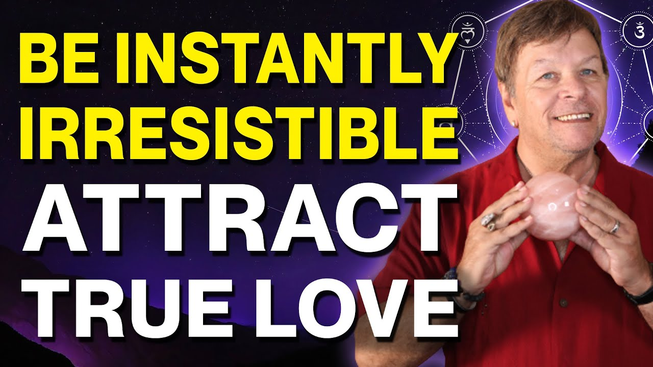 How To Be Instantly Irresistible And Attract Anyone For True Love - Law of Attraction Love Secret