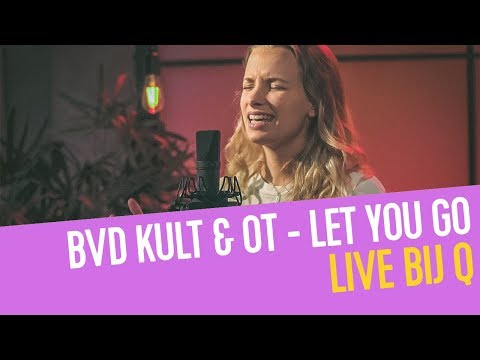 BVD KULT & OT - Let You Go | Live Bij Q