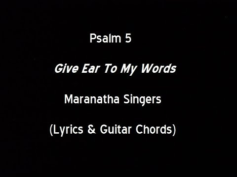 Psalm 5 - Give Ear To My Words - Maranatha Singers (Lyrics & Guitar Chords)