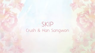 Skip - Crush & Han Sangwon (한상원) [HAN/ROM/ENG LYRICS]