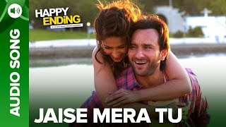 Jaise Mera Tu | Full Audio Song | Happy Ending | Saif Ai Khan & Ileana D'Cruz