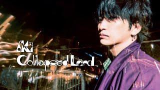 AKi『Collapsed Land』 -Trailer-
