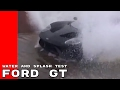 2017 Ford GT Water and Splash Test