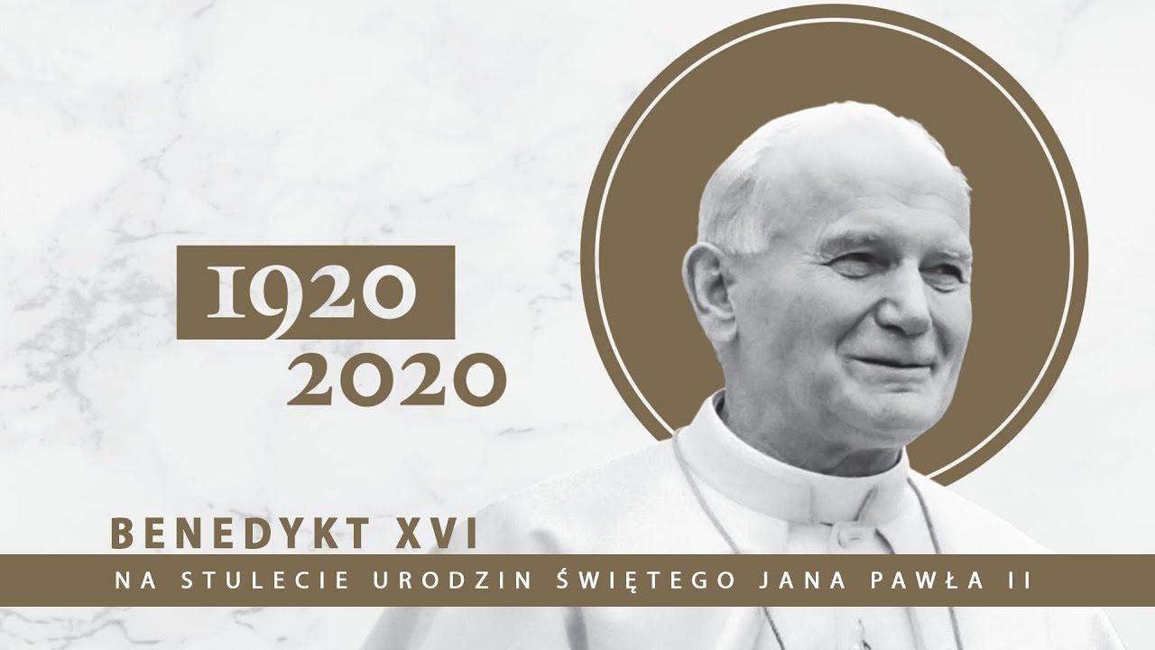 Benedykt XVI na stulecie urodzin Świętego Papieża Jana Pawła II 18 ...