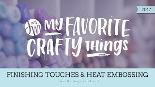My Favorite Crafty Things -- Finishing Touches & Heat Embossing