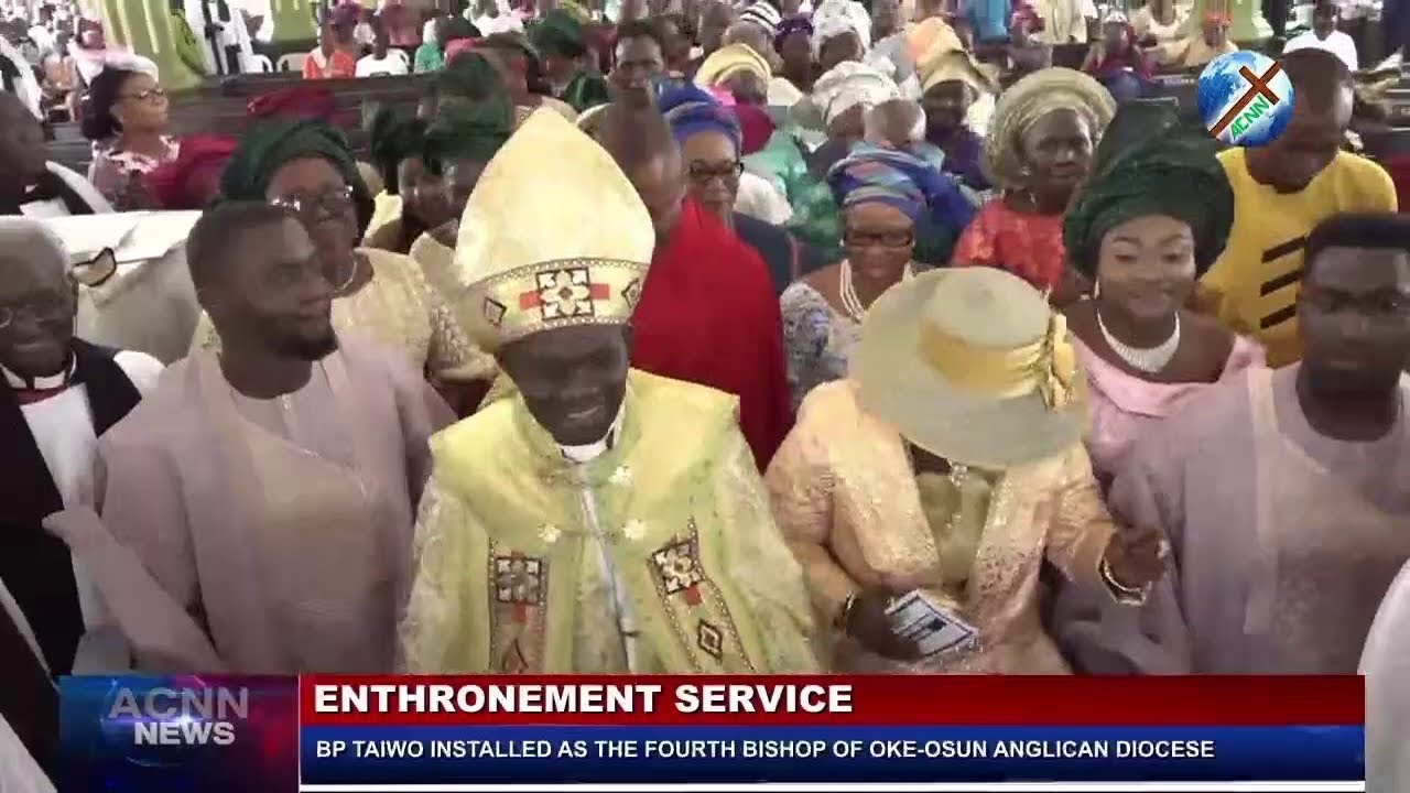 Download ENTHRONEMENT SERVICE: BP. TAIWO ENTHRONED AS THE FOURTH  BISHOP OF OKE-OSUN  DIOCESE