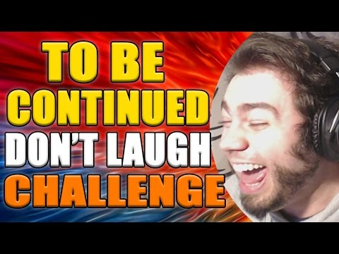 TO BE CONTINUED DON'T LAUGH CHALLENGE