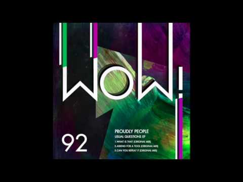Proudly People - Can you Repeat it (Original Mix) [WOW! Recordings]