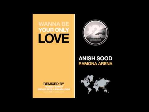 Anish Sood & Ramona Arena - Wanna Be Your Only Love (Original Mix)