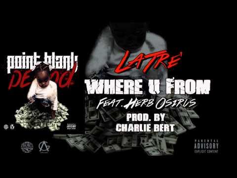 LaTre' ft. Herb Osirus - Where U From (Prod. by Charlie Bert)