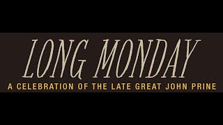 Long Monday - Celebrating the great late John Prine - Ep03