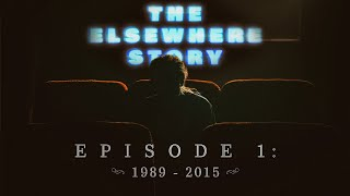 The Elsewhere Story - Episode 1 (1989-2015)