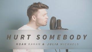HURT SOMEBODY - NOAH KAHAN & JULIA MICHAELS COVER