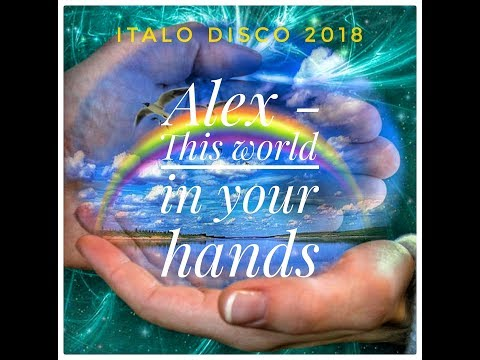 Italo Disco 2018. Alex - This World In Your Hands