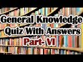General Knowledge Quiz with Answers Part-VI
