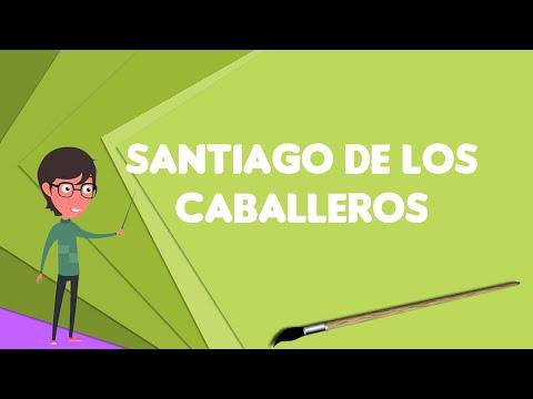 What is Santiago de los Caballeros?, Explain Santiago de los Caballeros