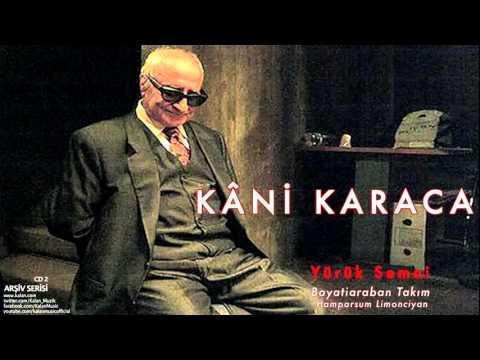 Kâni Karaca - Yürük Semai Bayatiaraban Takım [ Arşiv Serisi © 1999 Kalan Müzik ]