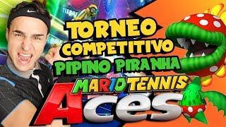 TORNEO COMPETITIVO con PIPINO PIRANHA! - Gameplay Mario Tennis Aces ITA Nintendo Switch