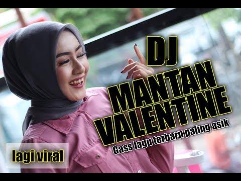 DJ ENAK MANTAN VALENTINE - Gass lagu terbaru 2019