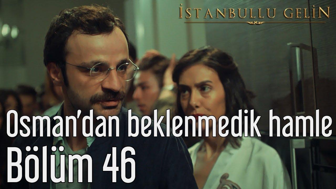 İstanbullu Gelin 46. Bölüm - Osman'dan Beklenmedik Hamle