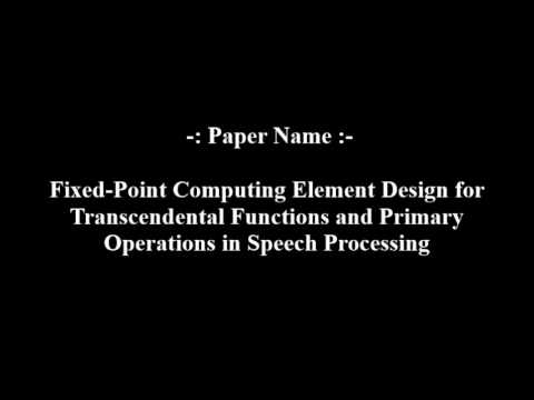 Fixed Point Computing Element Design for Transcendental Functions and Primary Operations in Speech P