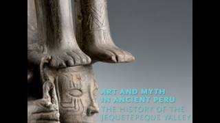 Installation of Art and Myth in Ancient Peru: The History of the Jequetepeque Valley