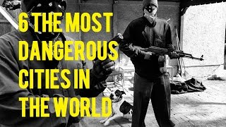 6 The Most Dangerous Cities In The World. Where Not To Travel