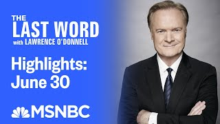 Watch The Last Word With Lawrence O'Donnell Highlights: June 30 | MSNBC