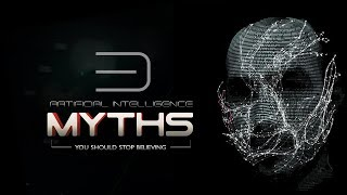 3 Myths About Artificial Intelligence You Must Stop Believing