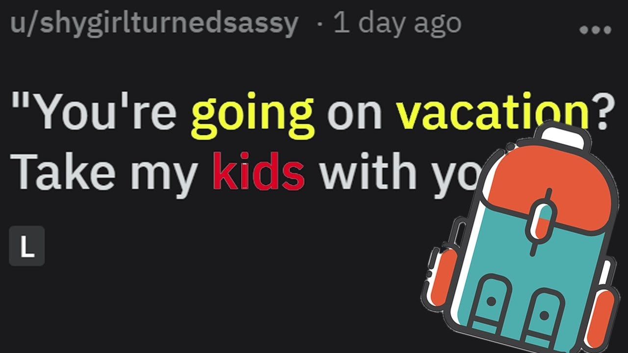 r/entitledparents - Bring my kids on vacation