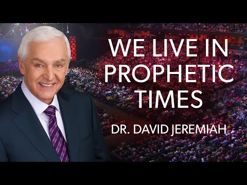 The Prophetic Times - with Dr. David Jeremiah