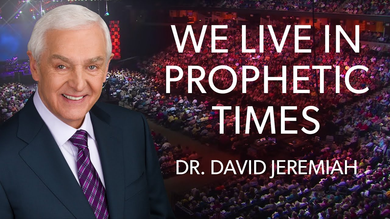 The Prophetic Times With Dr David Jeremiah Youtube