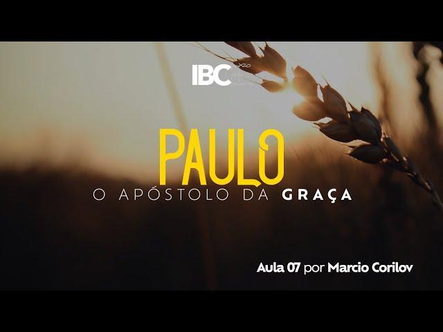 IBC // Paulo, o Apóstolo da Graça // Aula 07