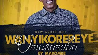 WANYIKOREREYE UMUSARABA By Makombe (Official audio)