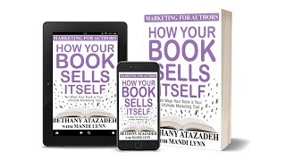 HOW YOUR BOOK SELLS ITSELF | MARKETING FOR AUTHORS | BY BETHANY ATAZADEH & MANDI LYNN
